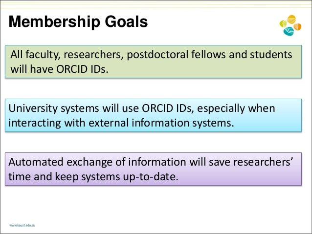 Membership Goals All faculty, researchers, postdoctoral fellows and students will have ORCID IDs. Automated exchange of in...