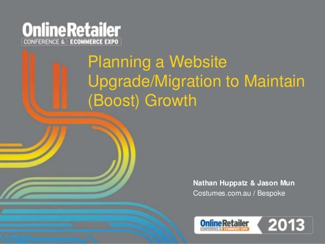 Planning a Website Upgrade/Migration to Maintain (Boost) Growth Nathan Huppatz & Jason Mun Costumes.com.au / Bespoke