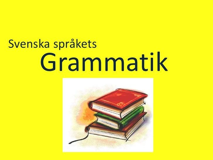 Svenska språkets<br />Grammatik<br />