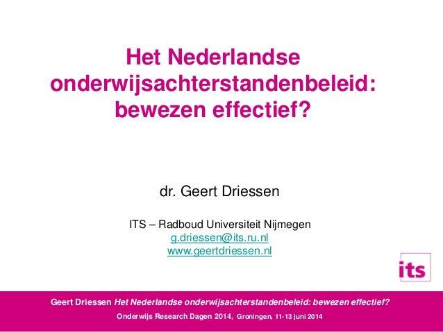 Geert Driessen Het Nederlandse onderwijsachterstandenbeleid: bewezen effectief? Onderwijs Research Dagen 2014, Groningen, ...