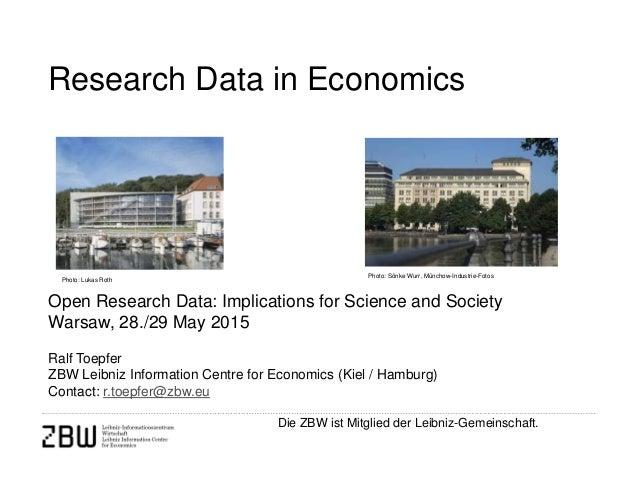 Die ZBW ist Mitglied der Leibniz-Gemeinschaft. Research Data in Economics Open Research Data: Implications for Science and...