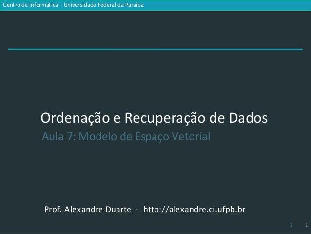 Centro de Informática – Universidade Federal da Paraíba              Ordenação e Recuperação de Dados               Aula 7...