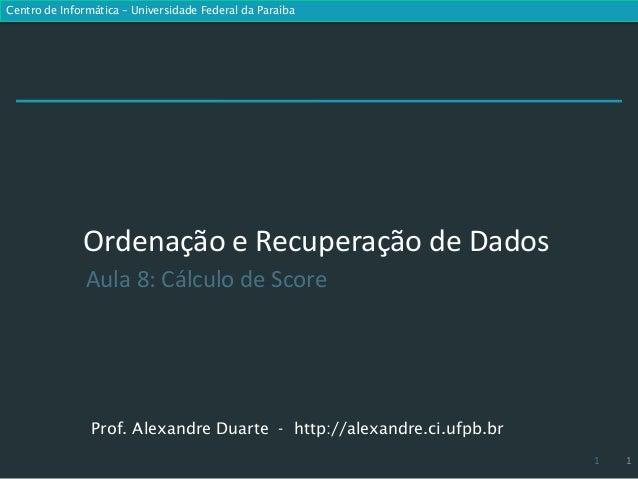 Centro de Informática – Universidade Federal da Paraíba              Ordenação e Recuperação de Dados               Aula 8...
