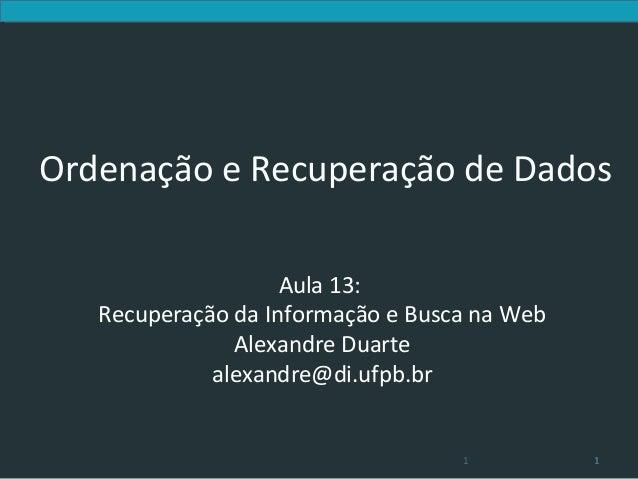 Ordenação e Recuperação de Dados                    Aula 13:   Recuperação da Informação e Busca na Web               Alex...