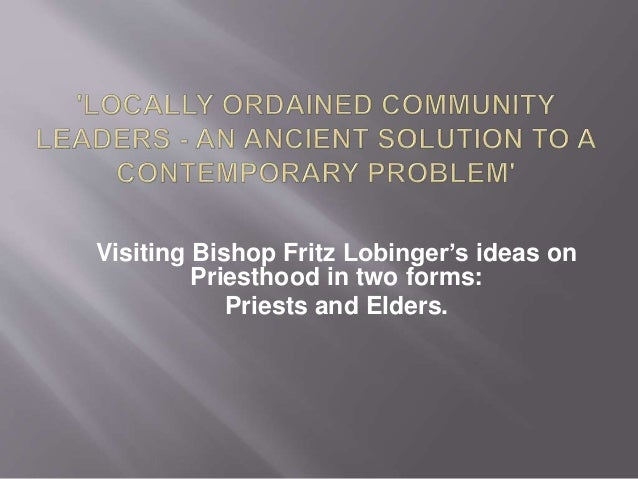 Visiting Bishop Fritz Lobinger's ideas on Priesthood in two forms: Priests and Elders.