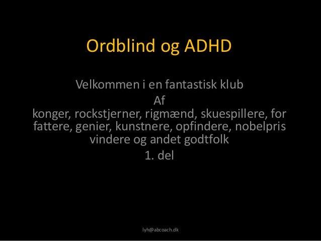 Ordblind og ADHD         Velkommen i en fantastisk klub                        Afkonger, rockstjerner, rigmænd, skuespille...