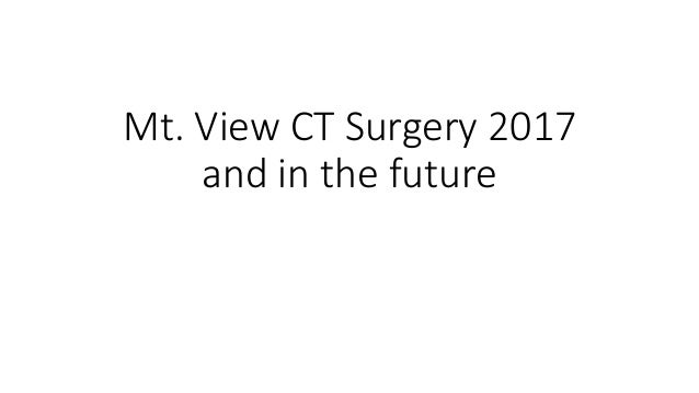 Mt. View CT Surgery 2017 and in the future