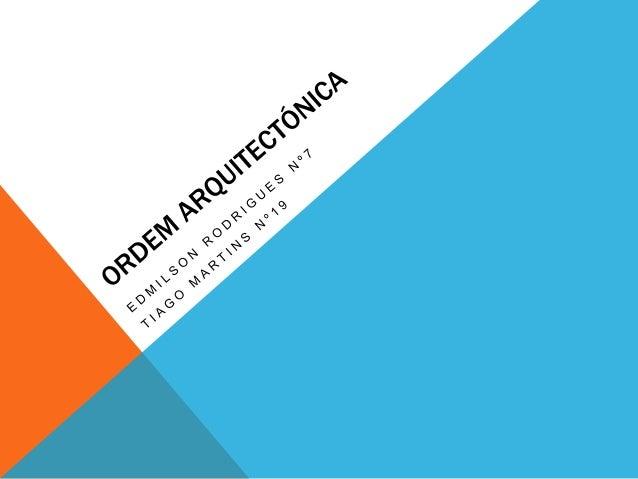 HISTÓRIA•   Uma ordem arquitectónica, dentro do contexto da arquitetura    clássica, é um sistema arquitectónico que afect...