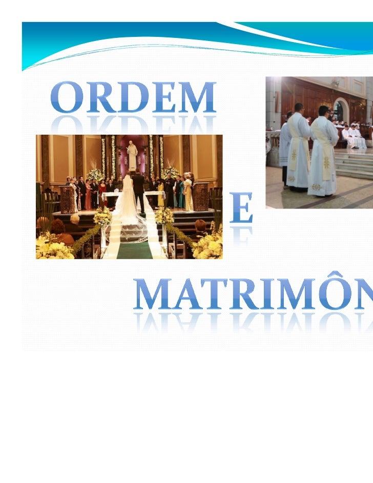 A Ordem e o Matrimôniosão sacramentosinstituídos para os outros.Estes sacramentos visama construção do Povo deDeus.