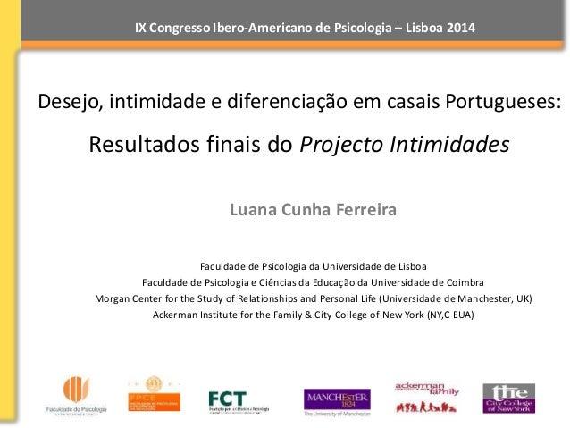 IX Congresso Ibero-Americano de Psicologia – Lisboa 2014  Desejo, intimidade e diferenciação em casais Portugueses:  Resul...