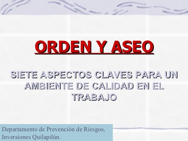 SIETE ASPECTOS CLAVES PARA UN AMBIENTE DE CALIDAD EN EL TRABAJO ORDEN Y ASEO Departamento de Prevención de Riesgos, Invers...