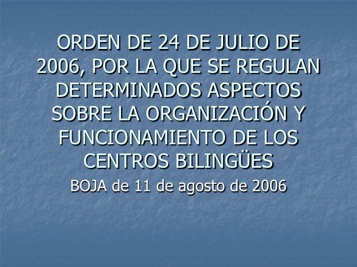 ORDEN DE 24 DE JULIO DE 2006, POR LA QUE SE REGULAN   DETERMINADOS ASPECTOS  SOBRE LA ORGANIZACIÓN Y   FUNCIONAMIENTO DE L...