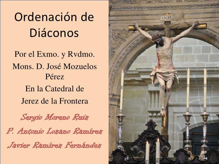 Ordenación de   Diáconos Por el Exmo. y Rvdmo. Mons. D. José Mozuelos          Pérez    En la Catedral de  Jerez de la Fro...