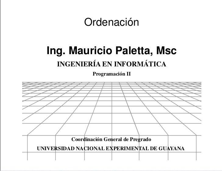 Presentación               Ordenación  Ing. Mauricio Paletta, Msc     INGENIERÍA EN INFORMÁTICA                  Programac...