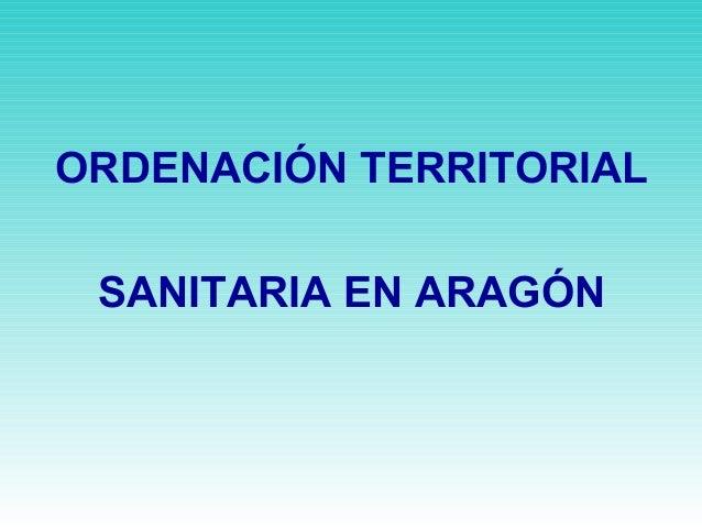 ORDENACIÓN TERRITORIAL SANITARIA EN ARAGÓN