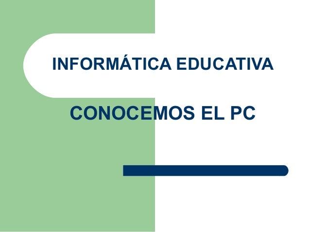 INFORMÁTICA EDUCATIVA CONOCEMOS EL PC
