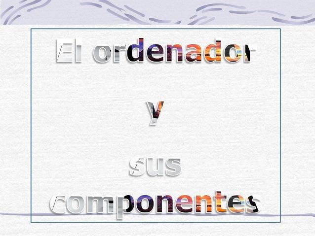 Sistema informático Definición: El sistema encargado de recoger y procesar los datos y de transmitir la información recibe...