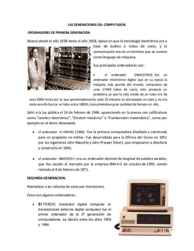LAS GENERACIONES DEL COMPUTADOR. ORDENADORES DE PRIMERA GENERACION:  Abarca desde el año 1938 hasta el año 1958, época en ...