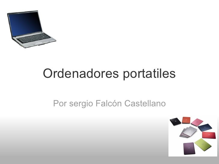 Ordenadores portatiles Por sergio Falcón Castellano