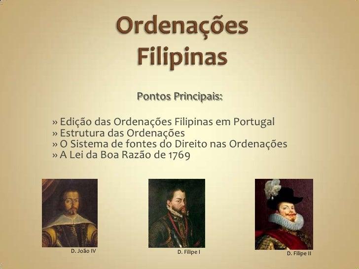 Ordenações Filipinas<br />D. João IV<br />Pontos Principais:<br />» Edição das Ordenações Filipinas em Portugal<br />» Est...