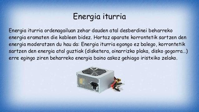 Energia iturria Energia iturria ordenagailuan zehar dauden atal desberdinei beharreko energia eramaten die kableen bidez. ...