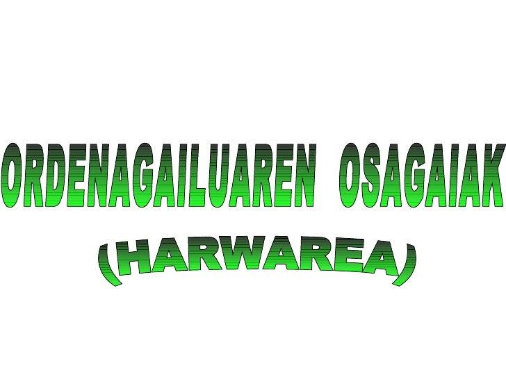 ORDENAGAILUAREN  OSAGAIAK (HARWAREA)