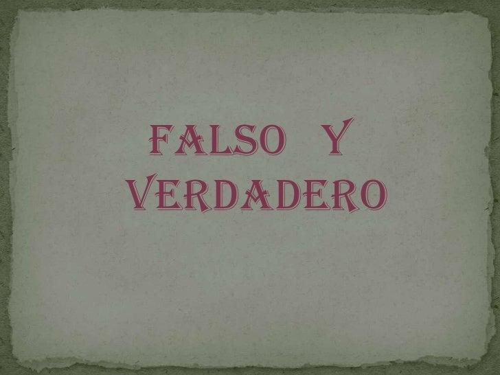 FALSO   Y VERDADERO<br />