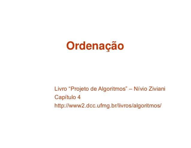"""OrdenaçãoOrdenação Livro """"Projeto de Algoritmos"""" – Nívio Ziviani Capítulo 4 http://www2.dcc.ufmg.br/livros/algoritmos/"""