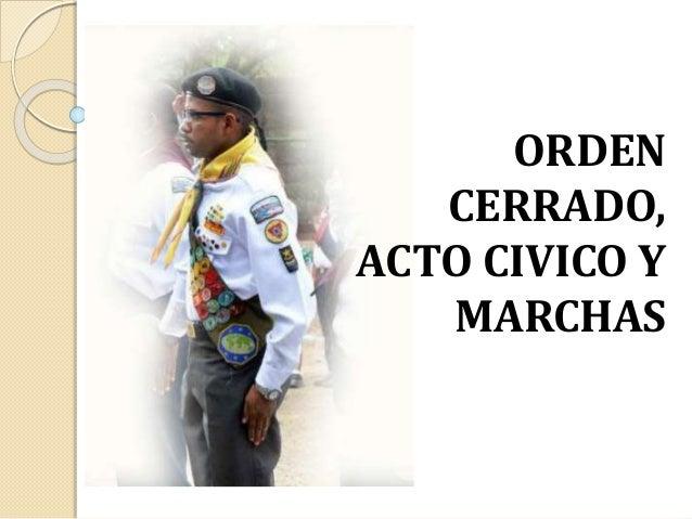 ORDEN  CERRADO,  ACTO CIVICO Y  MARCHAS