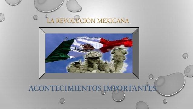 LA REVOLUCIÓN MEXICANA ACONTECIMIENTOS IMPORTANTES