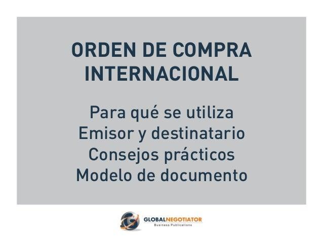 ORDEN DE COMPRA INTERNACIONAL Para qué se utiliza Emisor y destinatario Consejos prácticos Modelo de documento