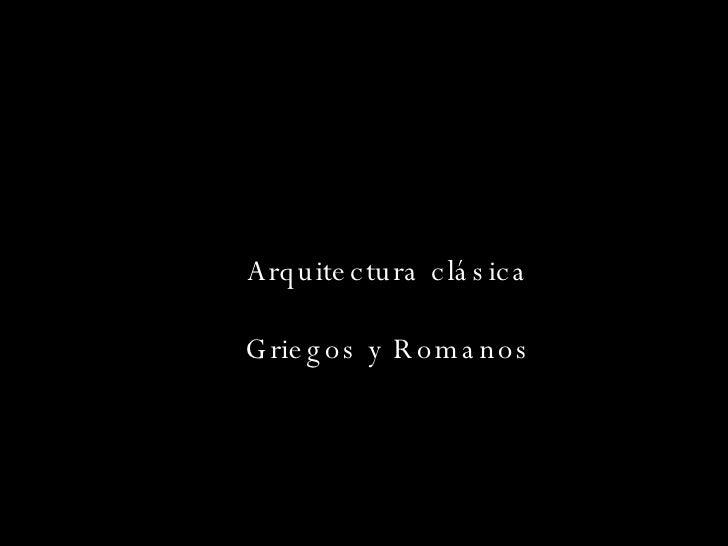 Arquitectura clásica Griegos y Romanos