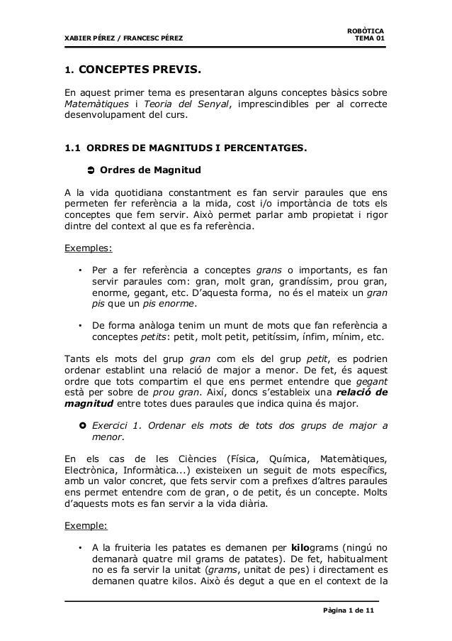 ROBÒTICA XABIER PÉREZ / FRANCESC PÉREZ TEMA 01 Pàgina 1 de 11 1. CONCEPTES PREVIS. En aquest primer tema es presentaran al...