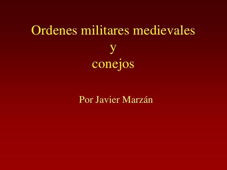 Ordenes militares medievales              y          conejos          Por Javier Marzán