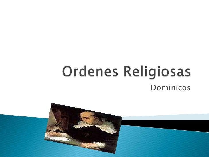 Ordenes Religiosas<br />Dominicos<br />