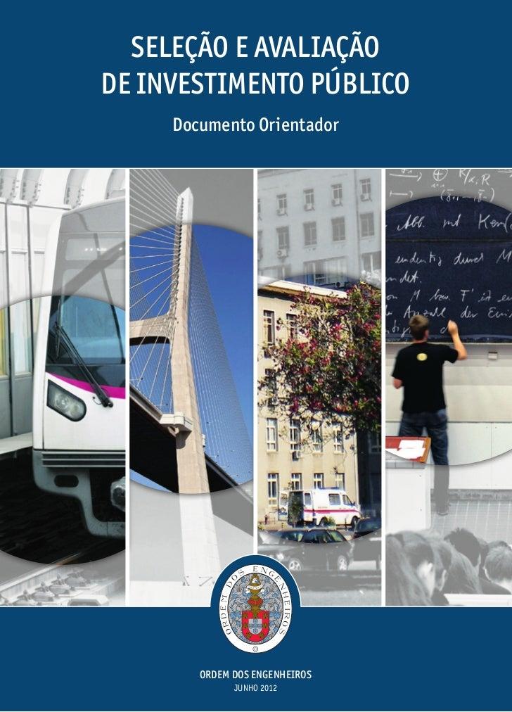 Seleção e avaliaçãode investimento público     Documento Orientador        ORDEM DOS ENGENHEIROS              JUNHO 2012