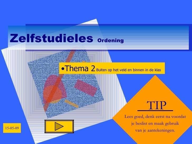 Zelfstudieles  Ordening TIP  Lees goed, denk eerst na voordat je beslist en maak gebruik van je aantekeningen. <ul><li>The...