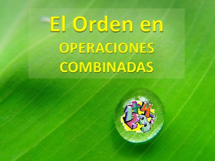 El Orden en<br />OPERACIONES COMBINADAS<br />