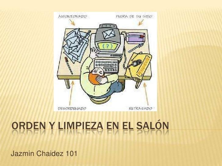 ORDEN Y LIMPIEZA EN EL SALÓNJazmin Chaidez 101