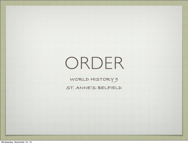 ORDER WORLD HISTORY 9 ST. ANNE'S-BELFIELD  Wednesday, November 13, 13