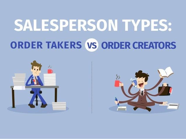 SALESPERSON TYPES: VSORDER TAKERS ORDER CREATORS