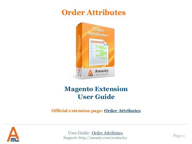 Page 1 Order Attributes Magento Extension User Guide Official extension page: Order Attributes User Guide: Order Attribute...