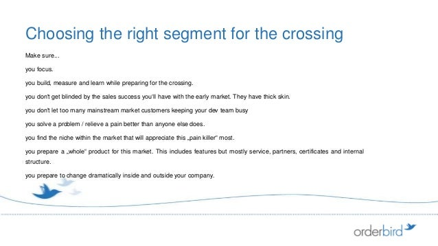 Choosing the right segment for the crossingMake sure...you focus.you build, measure and learn while preparing for the cros...