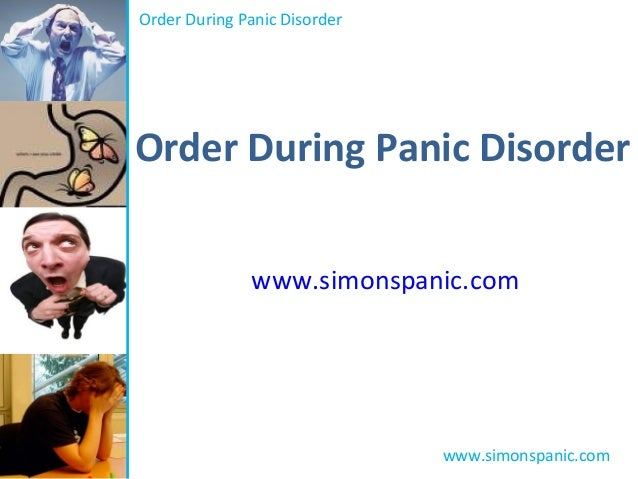 Order During Panic Disorder www.simonspanic.com Order During Panic Disorder www.simonspanic.com
