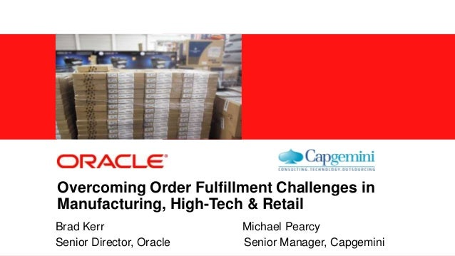 Copyright © 2013, Oracle and/or its affiliates. All rights reserved.1 Overcoming Order Fulfillment Challenges in Manufactu...