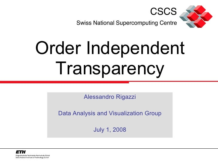 Order Independent Transparency Alessandro Rigazzi Data Analysis and Visualization Group July 1, 2008