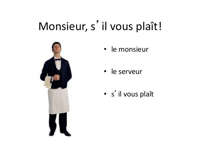 Monsieur, s'il vous plaît! • le monsieur • le serveur • s'il vous plaît