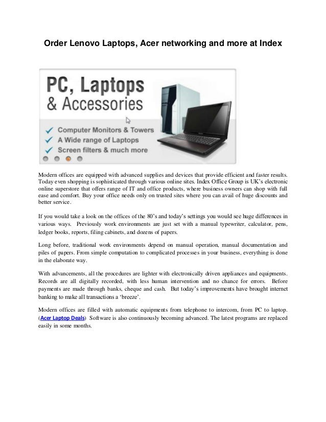 Order Lenovo Laptops, Acer networking and more at IndexModern offices are equipped with advanced supplies and devices that...