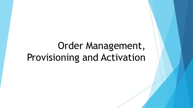 Order Management,Provisioning and Activation