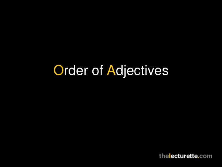 O rder of  A djectives